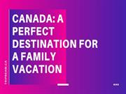 canada A perfect Family destination for a family vacation