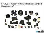 How Lusida Rubber Products is the Best in Contract Manufacturing