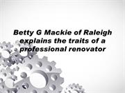 Betty G Mackie of Raleigh explains the traits of a professional renova