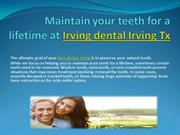 Maintain your teeth for a lifetime at Irving dental Irving Tx.
