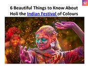 6 Beautiful Things to Know About Holi the Indian Festival ofColours