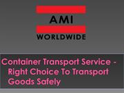 Container Transport Service – Right Choice To Transport Goods Safely
