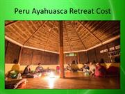 Peru Ayahuasca Retreat Cost