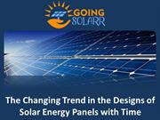 The changing trend in the designs of solar energy panels with time