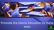 Promote the Islamic Education by these ways