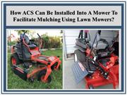 How ACS Can Be Installed Into A Lawn Mower for Mulching