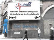 Get Best and Affordable ICU Air Ambulance in Ranchi by Lifeline