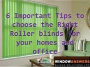 6 Important Tips to choose the Right Roller blinds for your homes and