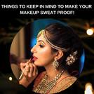 THINGS TO KEEP IN MIND TO MAKE YOUR MAKEUP SWEAT PROOF!