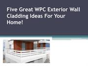 Five Great WPC Exterior Wall Cladding Ideas For your home