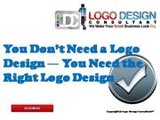 You Need the Right Logo Design