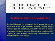 National Pay It Forward Day - Trikle Trade