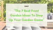 OMG The 7 Best Front Garden Ideas To Step Up Your Garden Game