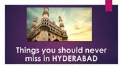 Things you should never miss in hyderabad