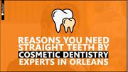 Reasons You Need Straight Teeth by Cosmetic Dentistry