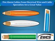 Fire Alarm Cables From Electrical Wire and Cable Specialists Are a Gre