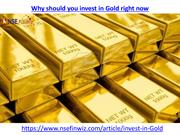Why should you invest in Gold right now