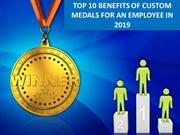 Benefits of Using Custom Medals for an employee in 2019