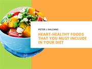Peter J Salzano Heart-Healthy Foods That You Must Include In Your Diet