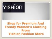 Shop for Premium And Trendy Women's Clothing From