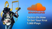 SoundCloud Plays: Tactics On How To Get Your First 5,000 Plays