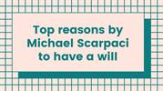 Top reasons by Michael Scarpaci to have a will