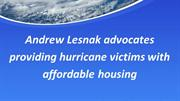 Andrew Lesnak advocates providing hurricane victims with affordable ho