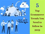 Ecommerce Trends You Need to Follow in 2019