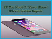 All You Need To Know About IPhone Screen Repair