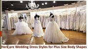 Here are Wedding Dress Styles for Plus Size Body Shapes
