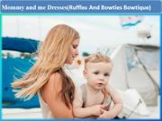 Our Favorite Mommy & Me Dresses (Ruffles and Bowties Bowtique) PPT