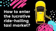 Uber like App Development - How to Enter the Ride-hailing Taxi Market?