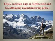Enjoy vacation days in sightseeing and breathtaking mountaineering pla