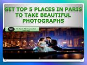 Get Top 5 Places In Paris To Take Beautiful Photographs