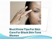Must Know Tips For Skin Care For Black Skin Tone Women