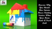 Reasons Why You Should Hire Interior House Painting Services When Your