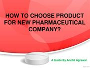 HOW TO CHOOSE PRODUCT FOR NEW PHARMACEUTICAL COMPANY