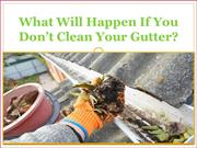 What Will Happen If You Don't Clean Your Gutter?