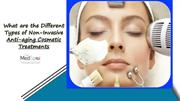 What are the Different Types of Non-Invasive Anti-aging Cosmetic Treat