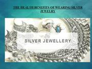 THE HEALTH BENEFITS OF WEARING SILVER JEWELRY