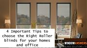 4 Important Tips to choose the Right Roller blinds for your homes and