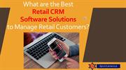 What are the Best Retail CRM Software Solutions to Manage Retail Custo