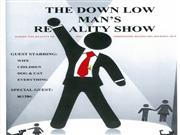THE DOWN LOW MAN'S REALITY SHOW