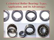 Cylindrical Roller Bearing Types, Application, and its Advantages