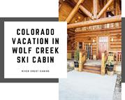 Wolf creek ski cabin in colorado at river crest cabins