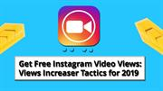 Get Free Instagram Video Views: Views Increaser Tactics for 2019