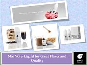 Max VG e-Liquid for Great Flavor and Quality