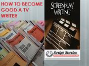 HOW TO BECOME GOOD A TV WRITER