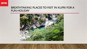 BREATHTAKING PLACES TO VISIT IN KUFRI FOR A FUN HOLIDAY