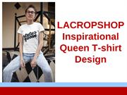 LACROPSHOP Queen T-Shirt | Inspirational T-shirt Design